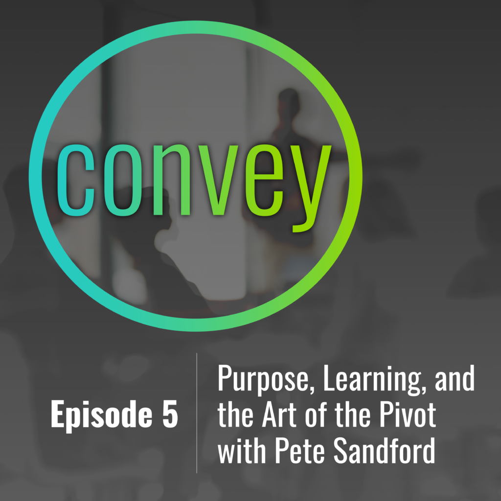 Podcast: Purpose, Learning, and the Art of the Pivot with Pete Sandford