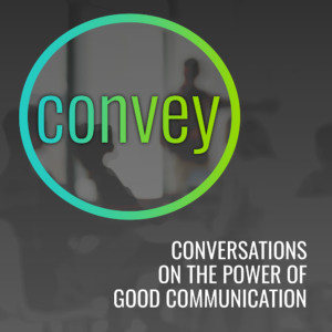 Convey, A Podcast About Good Communication