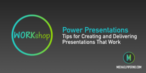 Tips for Creating and Delivering Presentations that Work